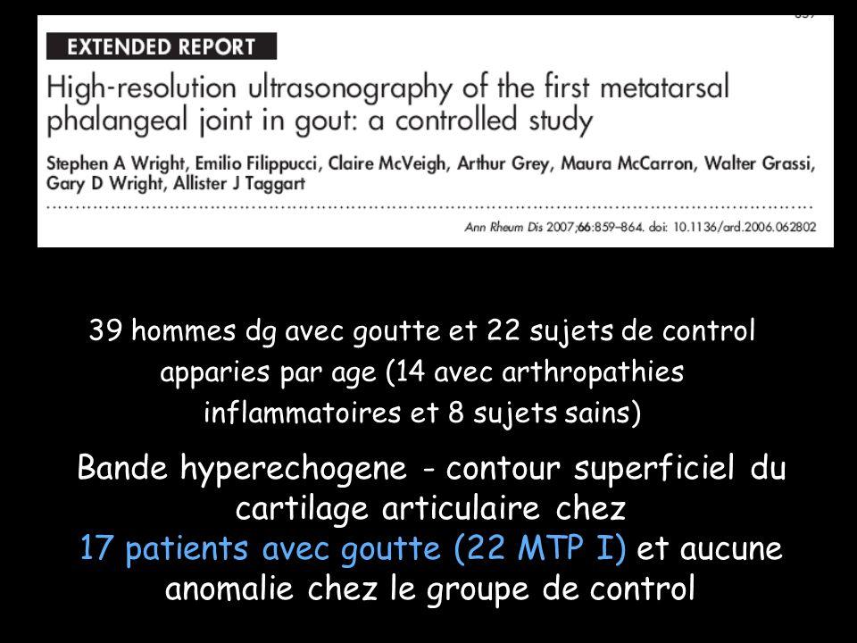 39 hommes dg avec goutte et 22 sujets de control apparies par age (14 avec arthropathies inflammatoires et 8 sujets sains)