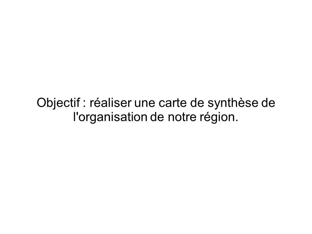 Objectif : réaliser une carte de synthèse de l organisation de notre région.