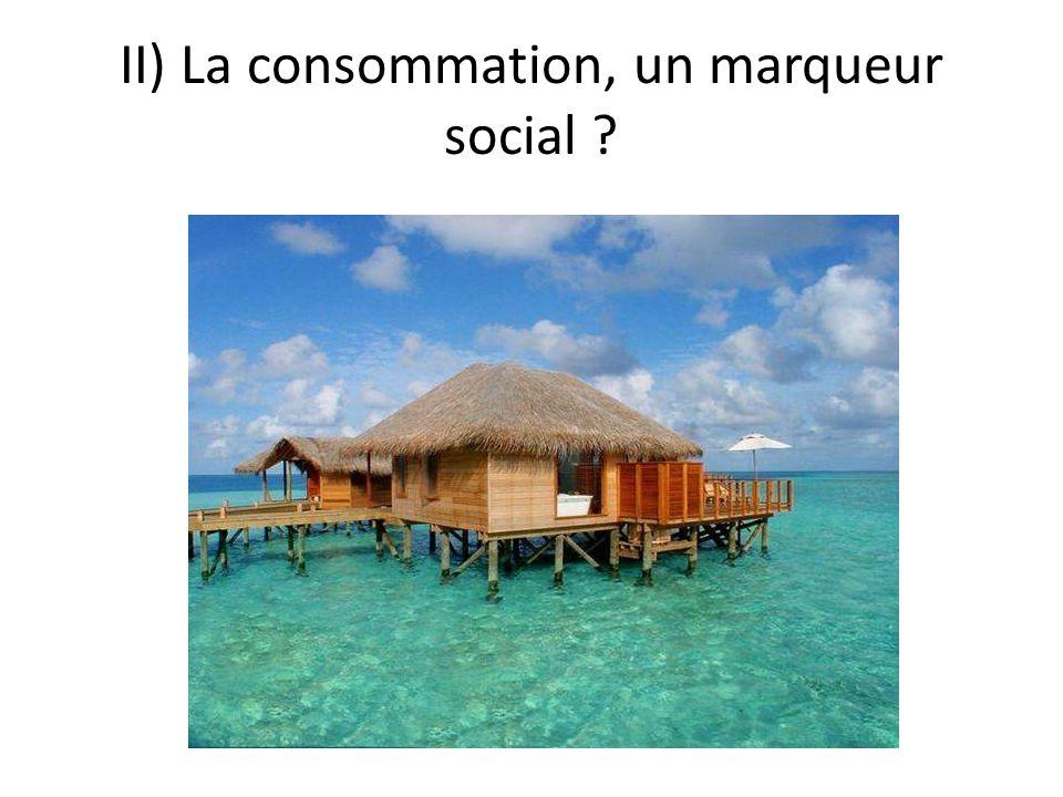 II) La consommation, un marqueur social