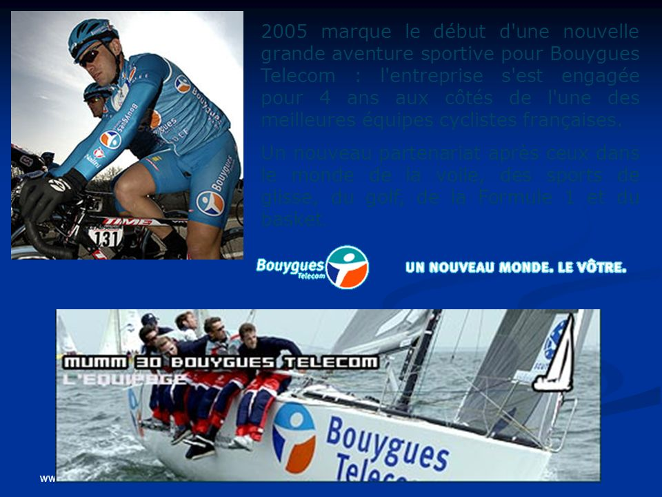 2005 marque le début d une nouvelle grande aventure sportive pour Bouygues Telecom : l entreprise s est engagée pour 4 ans aux côtés de l une des meilleures équipes cyclistes françaises.
