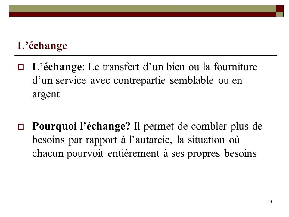 L'échange L'échange: Le transfert d'un bien ou la fourniture d'un service avec contrepartie semblable ou en argent.
