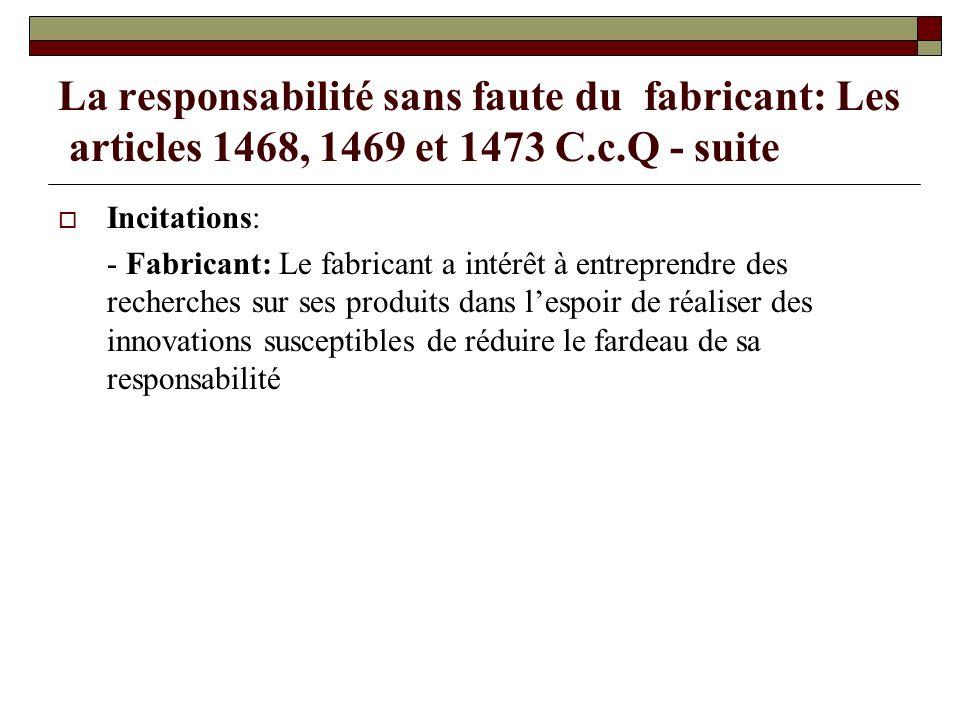 La responsabilité sans faute du fabricant: Les articles 1468, 1469 et 1473 C.c.Q - suite