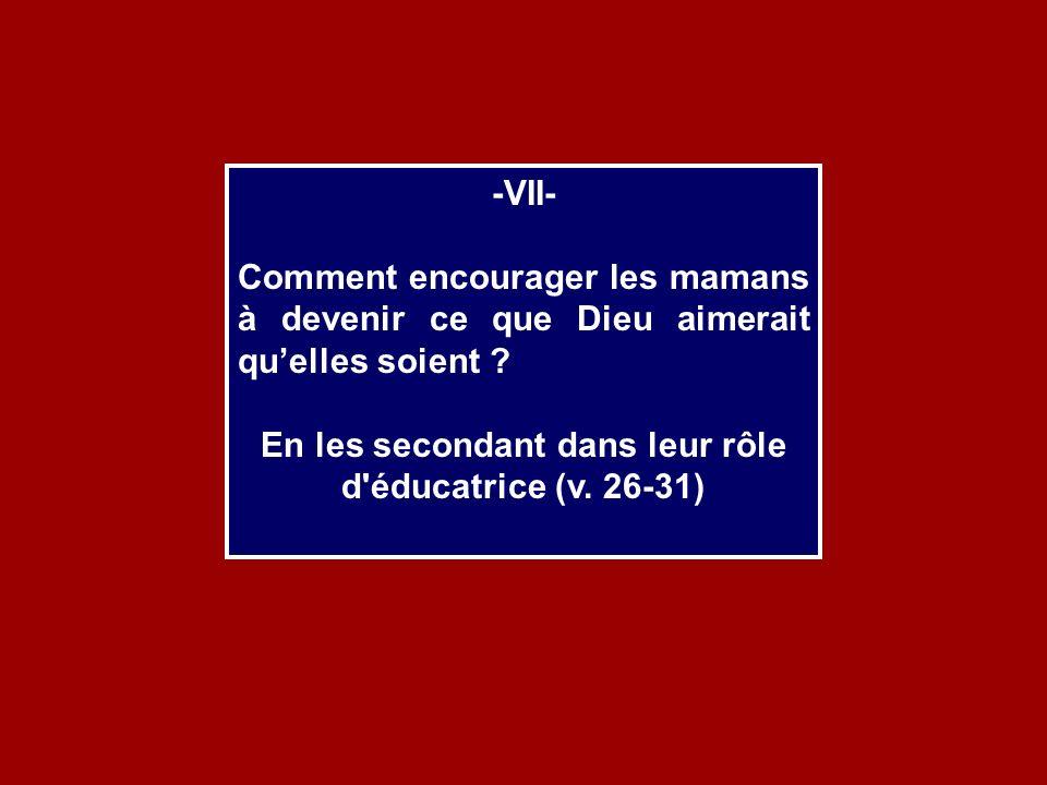 En les secondant dans leur rôle d éducatrice (v. 26-31)