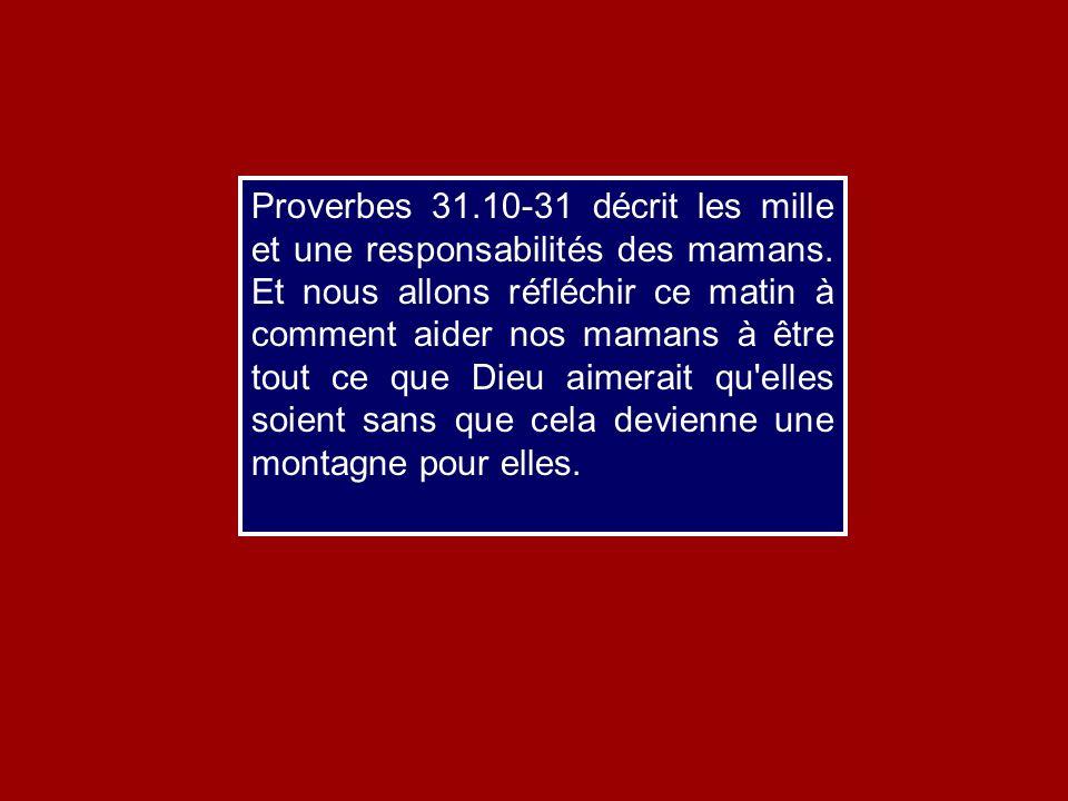 Proverbes 31. 10-31 décrit les mille et une responsabilités des mamans