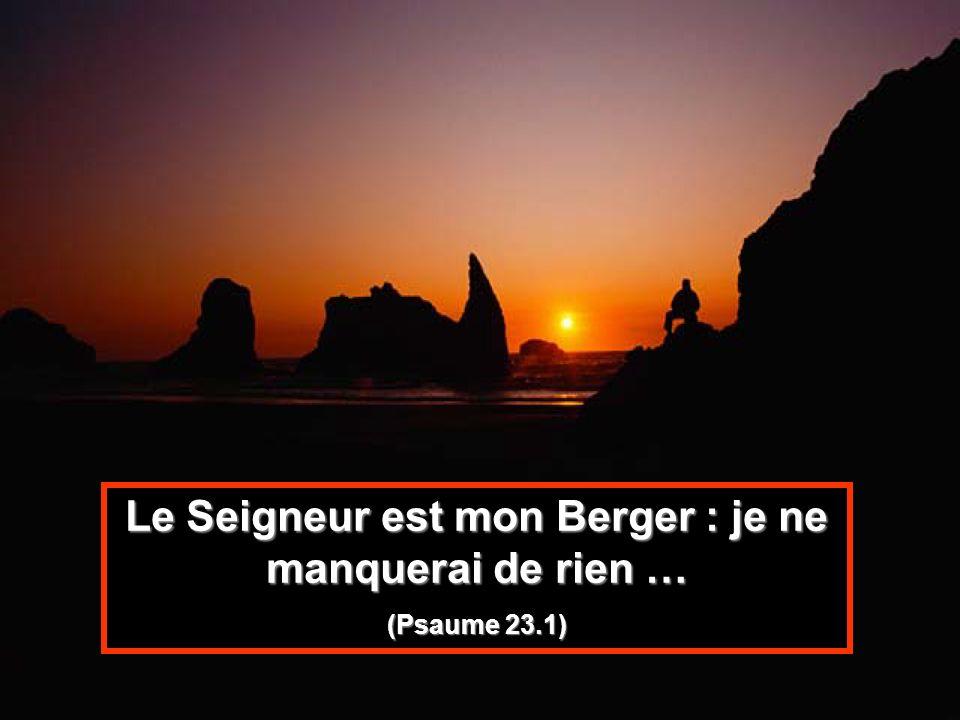 Le Seigneur est mon Berger : je ne manquerai de rien …