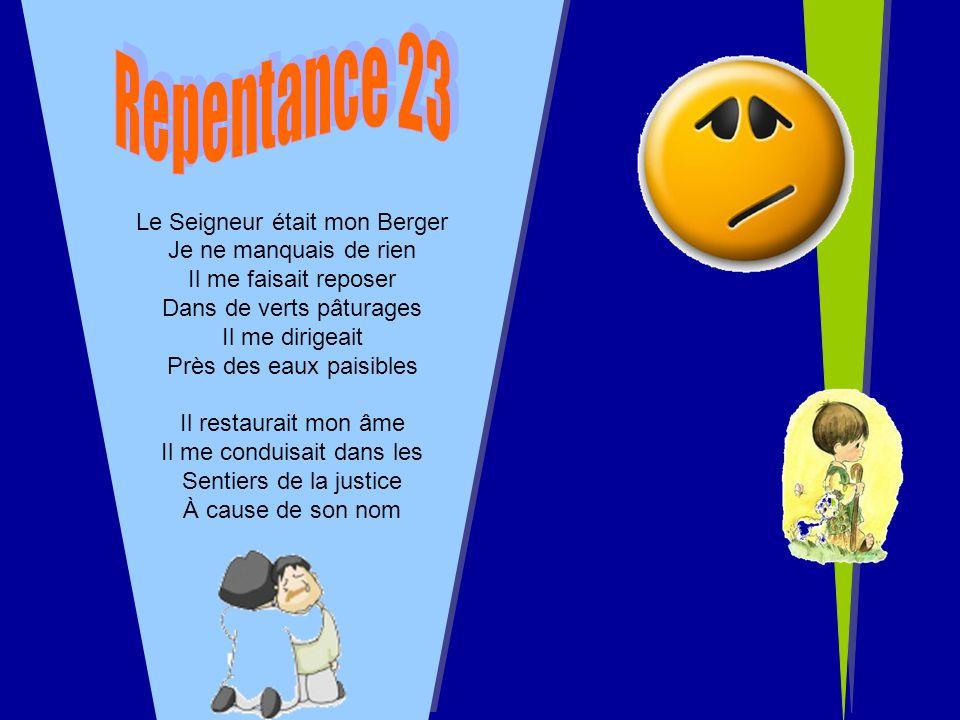 Repentance 23 Le Seigneur était mon Berger Je ne manquais de rien