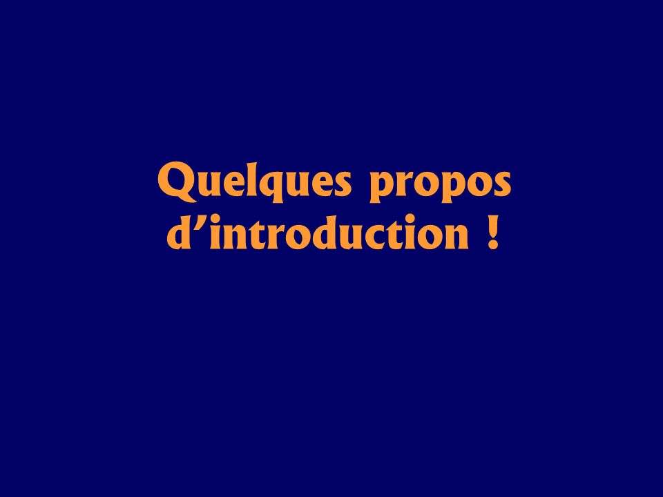 Quelques propos d'introduction !