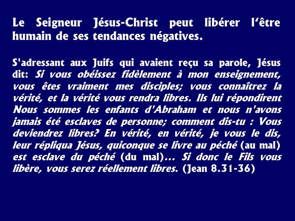 Le Seigneur Jésus-Christ peut libérer l'être humain de ses tendances négatives.