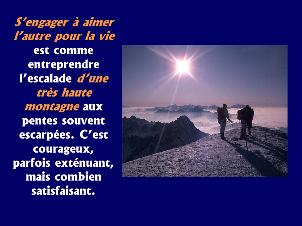 S'engager à aimer l'autre pour la vie est comme entreprendre l'escalade d'une très haute montagne aux pentes souvent escarpées.