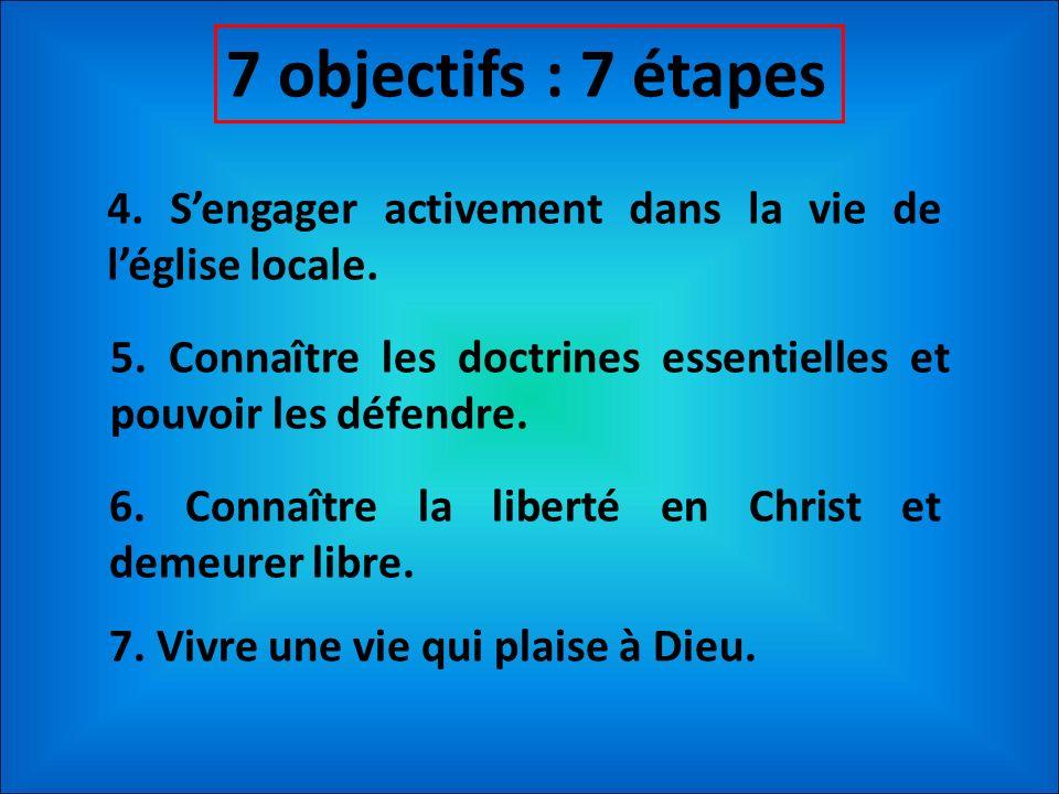 7 objectifs : 7 étapes4. S'engager activement dans la vie de l'église locale. 5. Connaître les doctrines essentielles et pouvoir les défendre.