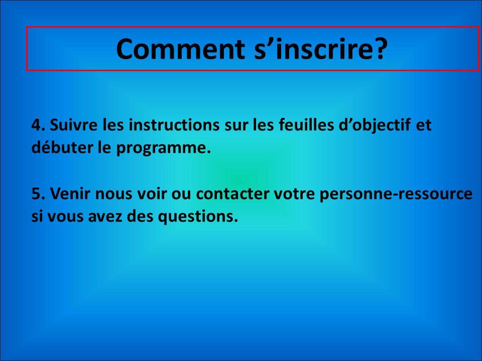 Comment s'inscrire 4. Suivre les instructions sur les feuilles d'objectif et débuter le programme.