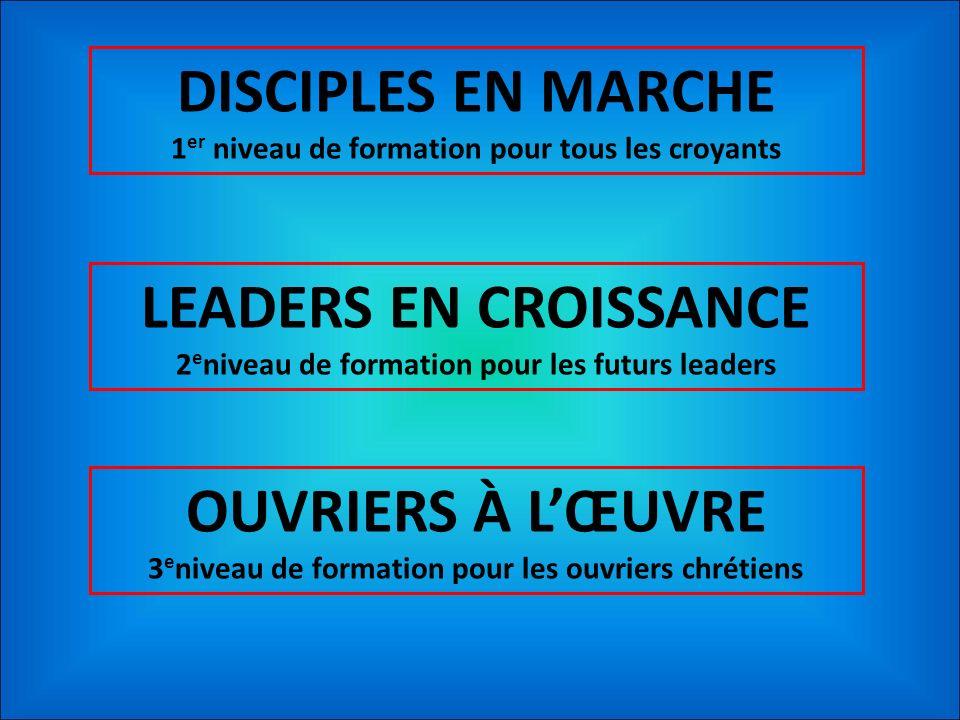 DISCIPLES EN MARCHE LEADERS EN CROISSANCE OUVRIERS À L'ŒUVRE