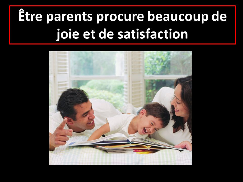 Être parents procure beaucoup de joie et de satisfaction
