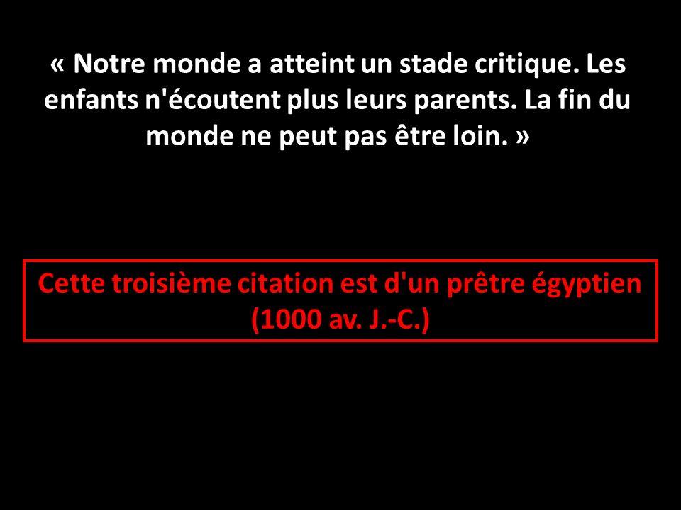 Cette troisième citation est d un prêtre égyptien (1000 av. J.-C.)