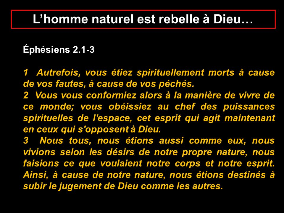 L'homme naturel est rebelle à Dieu…