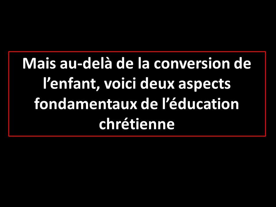 Mais au-delà de la conversion de l'enfant, voici deux aspects fondamentaux de l'éducation chrétienne
