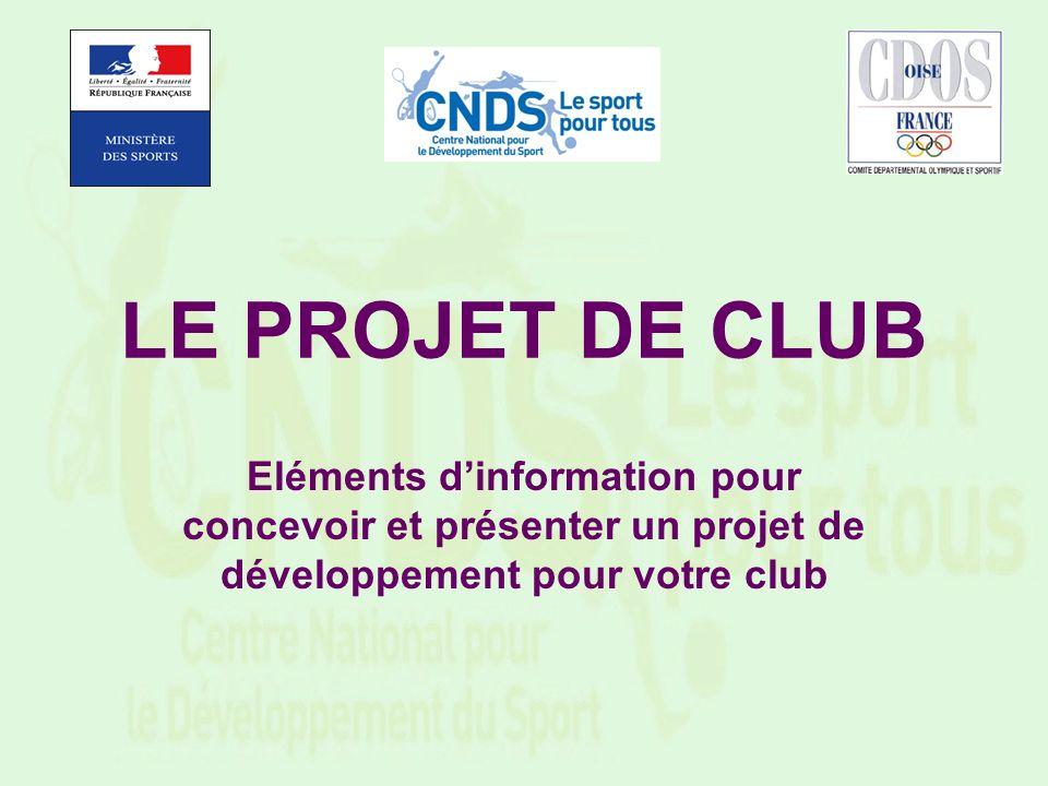 LE PROJET DE CLUB Eléments d'information pour concevoir et présenter un projet de développement pour votre club.