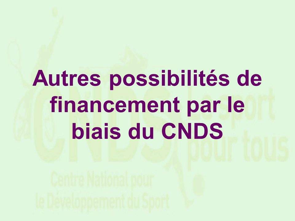 Autres possibilités de financement par le biais du CNDS