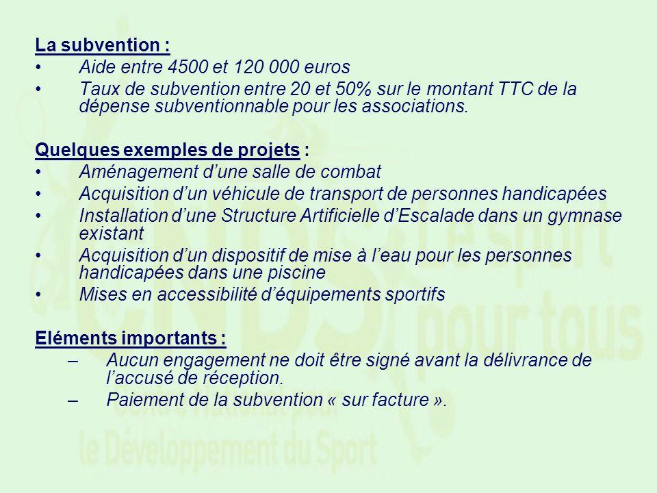 La subvention : Aide entre 4500 et 120 000 euros.