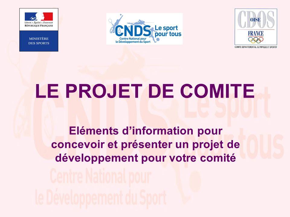LE PROJET DE COMITE Eléments d'information pour concevoir et présenter un projet de développement pour votre comité.