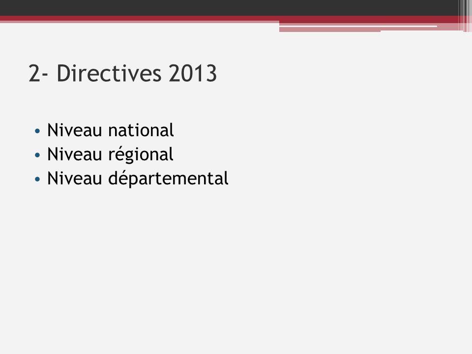2- Directives 2013 Niveau national Niveau régional