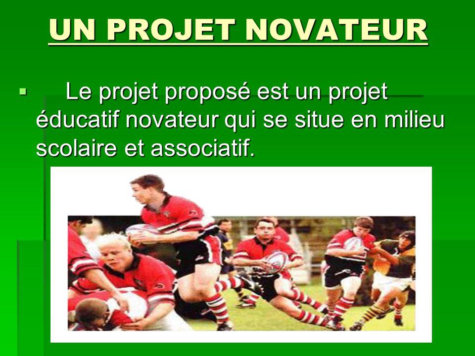 UN PROJET NOVATEUR Le projet proposé est un projet éducatif novateur qui se situe en milieu scolaire et associatif.