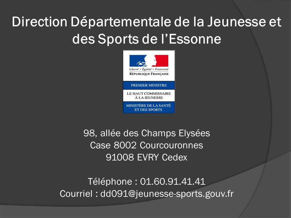 Direction Départementale de la Jeunesse et des Sports de l'Essonne 98, allée des Champs Elysées Case 8002 Courcouronnes 91008 EVRY Cedex Téléphone : 01.60.91.41.41 Courriel : dd091@jeunesse-sports.gouv.fr