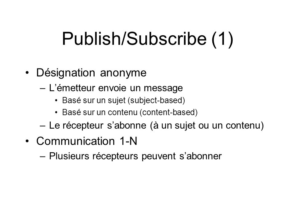 Publish/Subscribe (1) Désignation anonyme Communication 1-N
