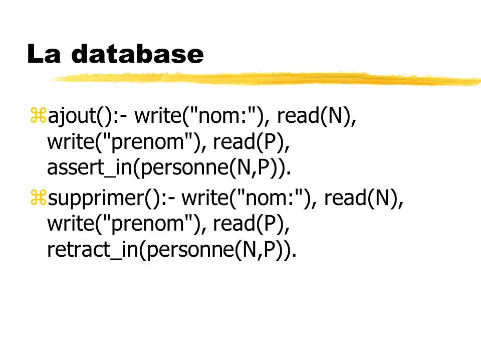 La database ajout():- write( nom: ), read(N), write( prenom ), read(P), assert_in(personne(N,P)).