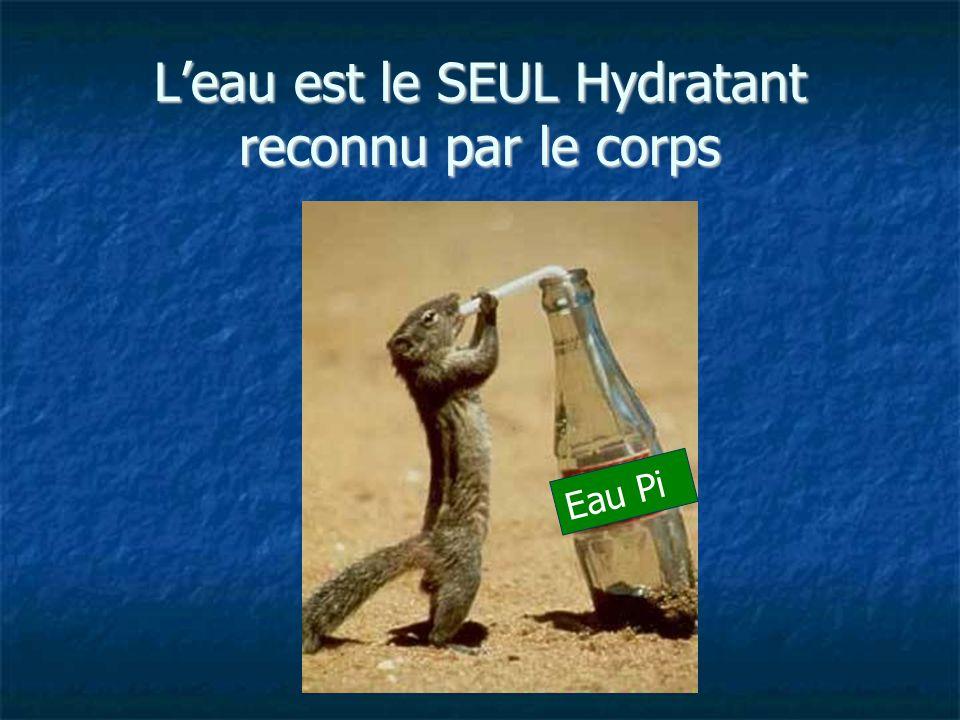 L'eau est le SEUL Hydratant reconnu par le corps
