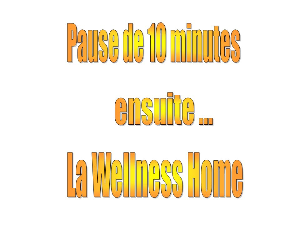 Pause de 10 minutes ensuite ... La Wellness Home