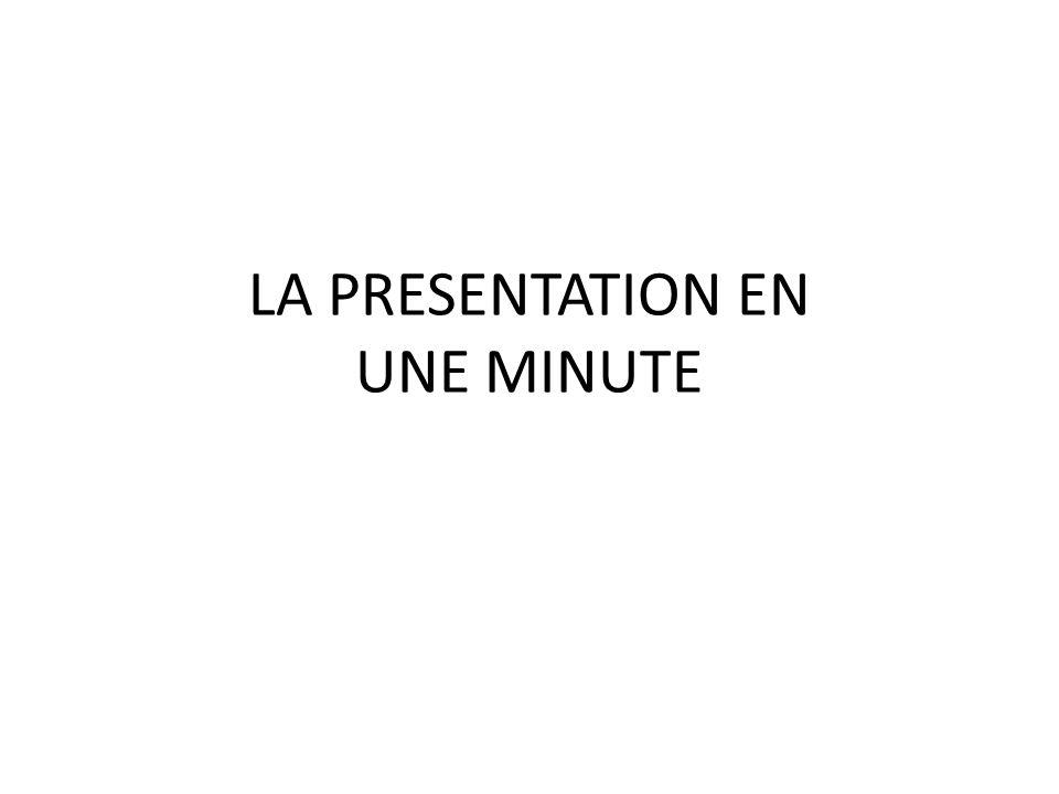 LA PRESENTATION EN UNE MINUTE