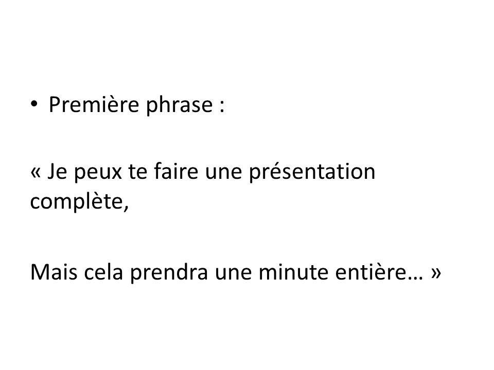 Première phrase : « Je peux te faire une présentation complète, Mais cela prendra une minute entière… »