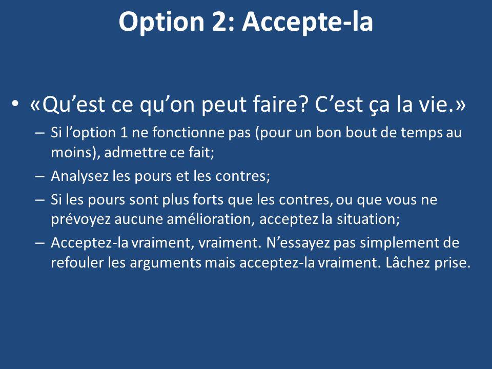 Option 2: Accepte-la «Qu'est ce qu'on peut faire C'est ça la vie.»