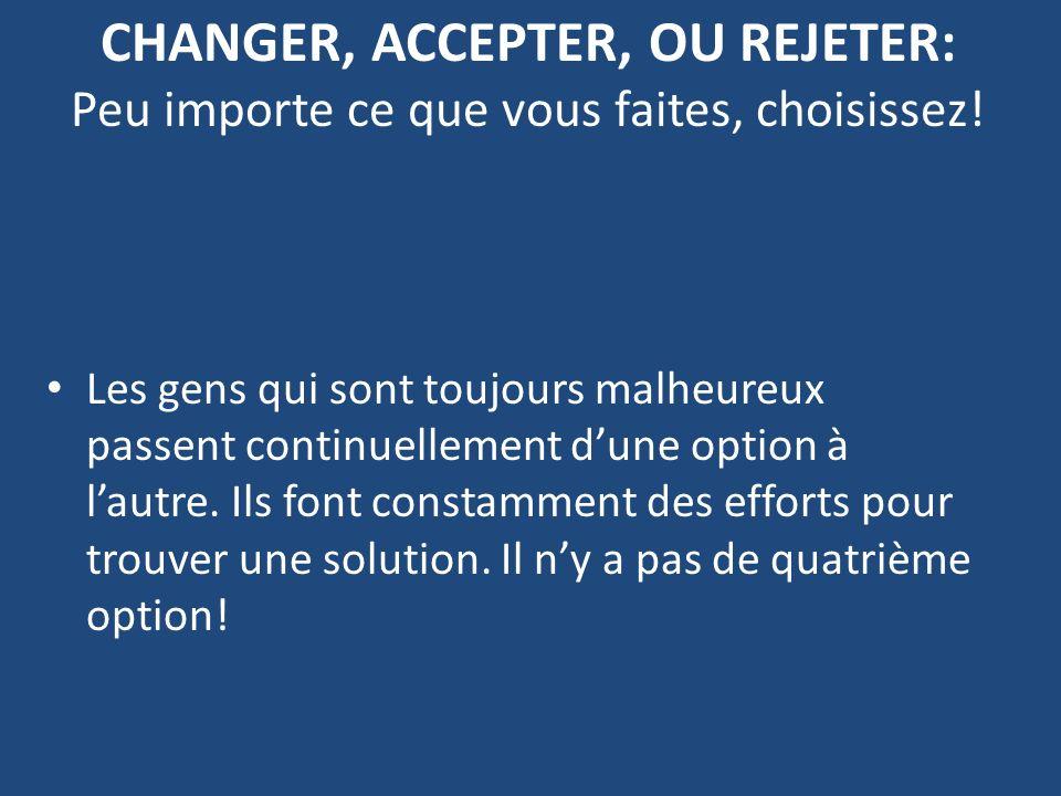 CHANGER, ACCEPTER, OU REJETER: Peu importe ce que vous faites, choisissez!