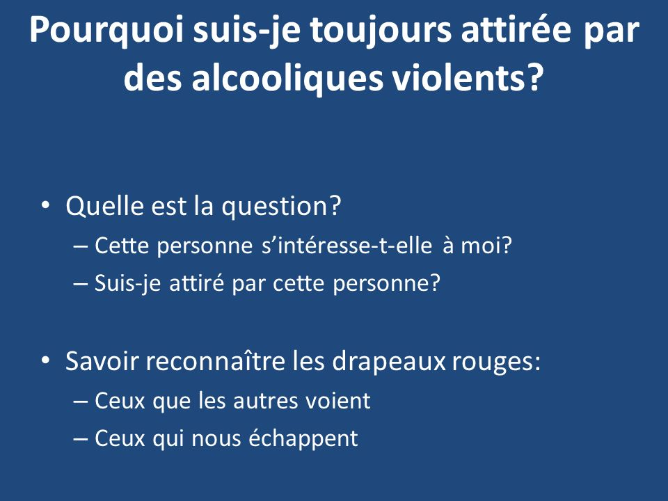 Pourquoi suis-je toujours attirée par des alcooliques violents