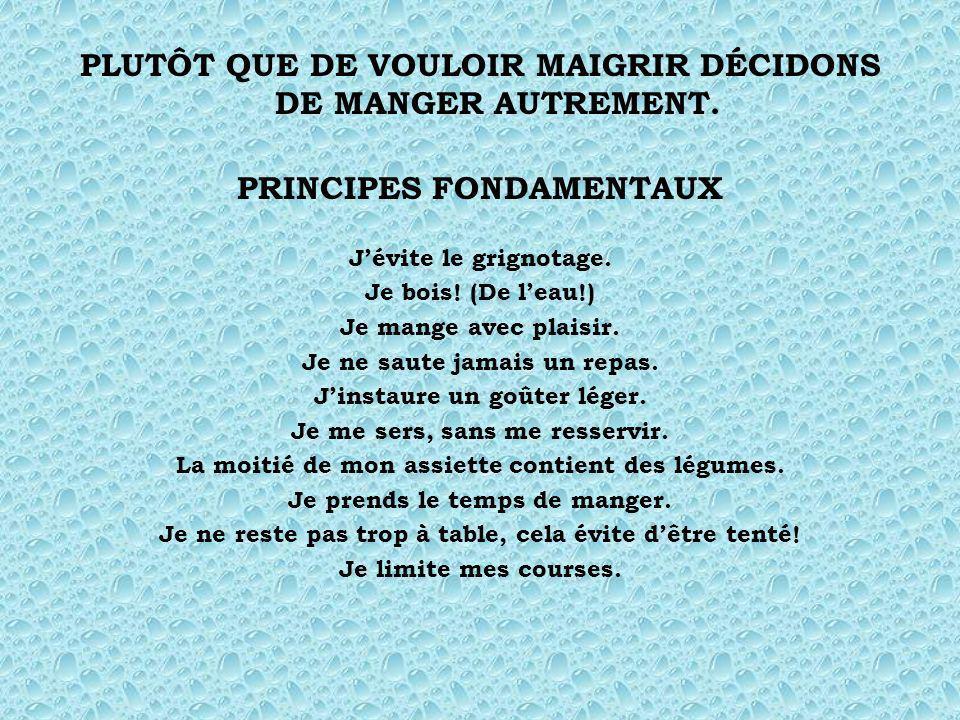 PLUTÔT QUE DE VOULOIR MAIGRIR DÉCIDONS DE MANGER AUTREMENT.