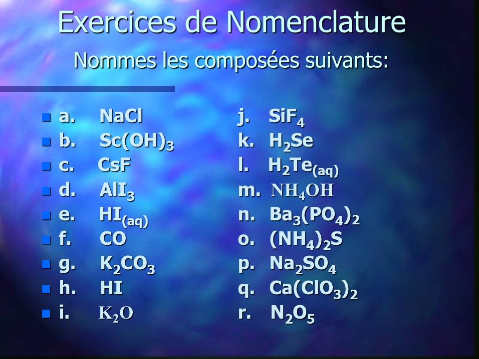 Exercices de Nomenclature Nommes les composées suivants: