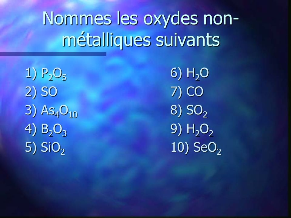 Nommes les oxydes non-métalliques suivants