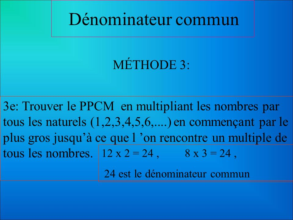 Dénominateur commun MÉTHODE 3: