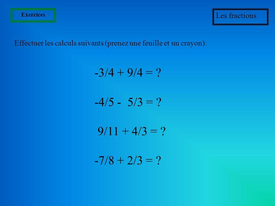 Exercices Les fractions. Effectuer les calculs suivants (prenez une feuille et un crayon): -3/4 + 9/4 =