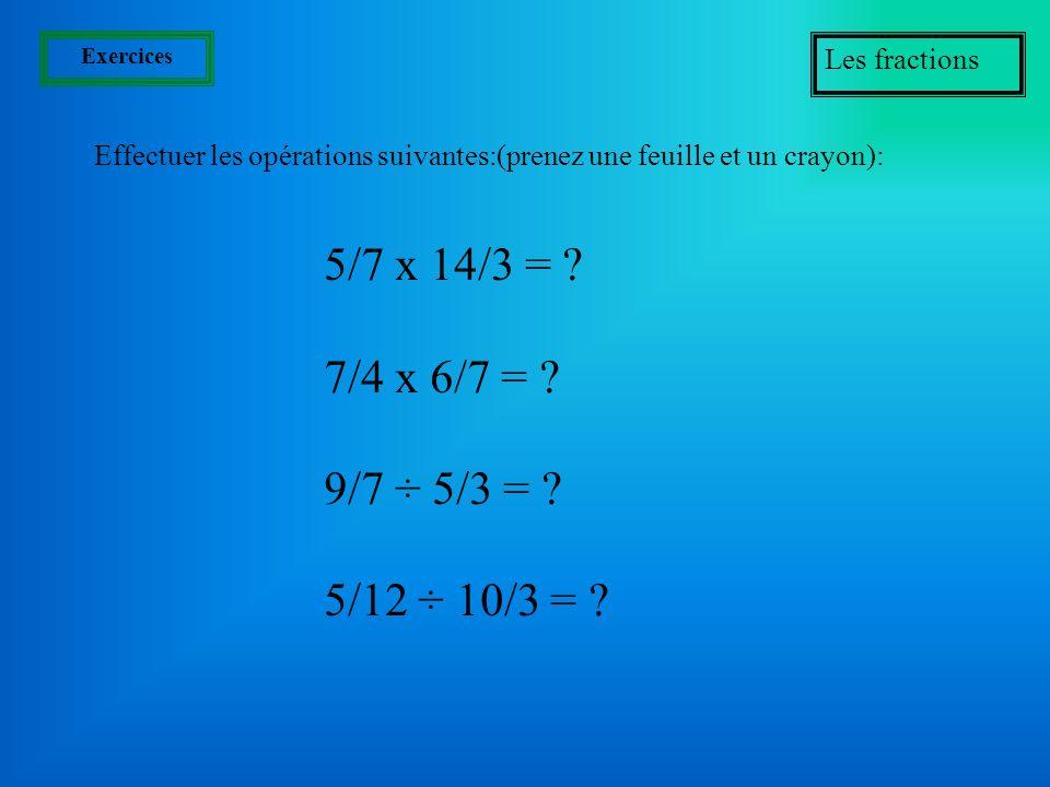 Exercices Les fractions. Effectuer les opérations suivantes:(prenez une feuille et un crayon): 5/7 x 14/3 =