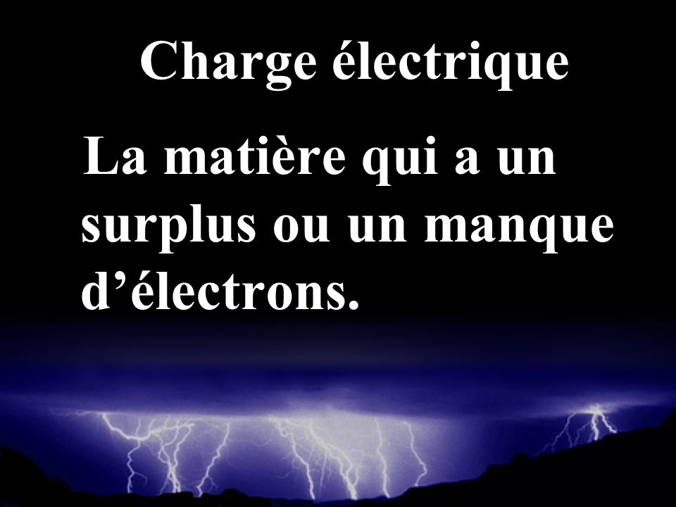 Charge électrique La matière qui a un surplus ou un manque d'électrons.