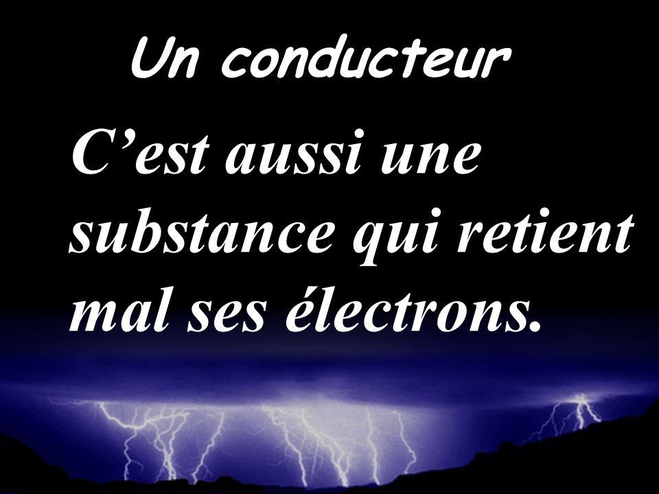 C'est aussi une substance qui retient mal ses électrons.