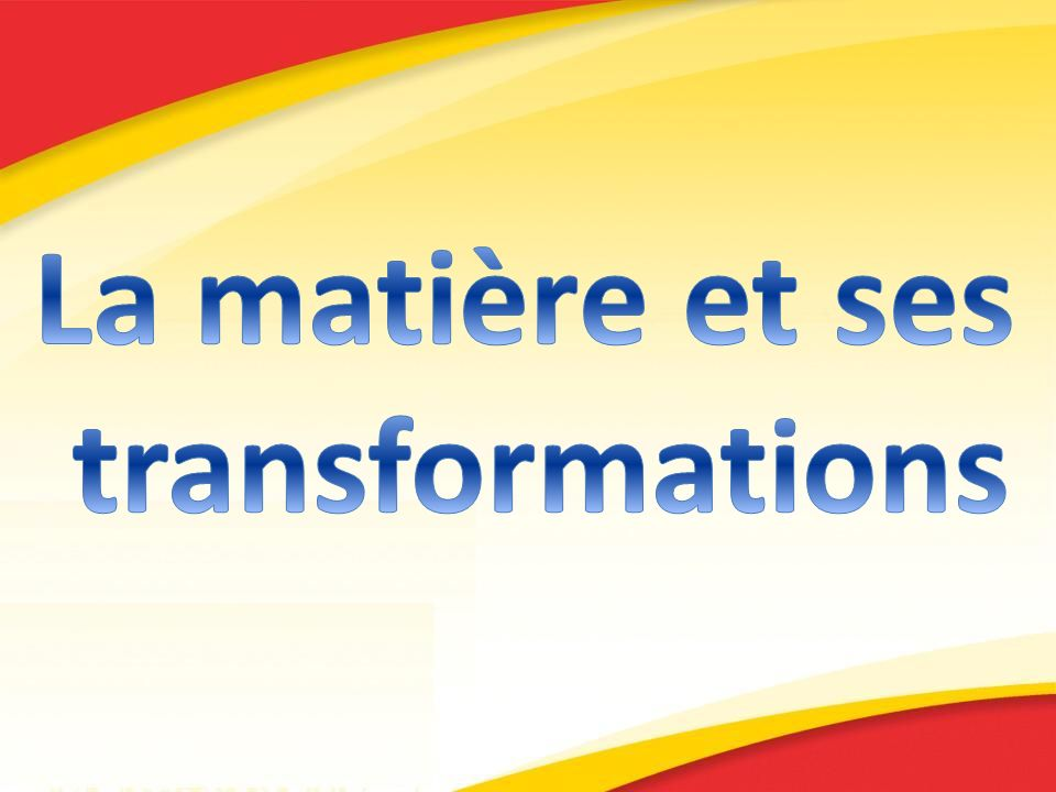 La matière et ses transformations