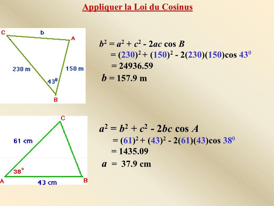 a2 = b2 + c2 - 2bc cos A a = 37.9 cm Appliquer la Loi du Cosinus