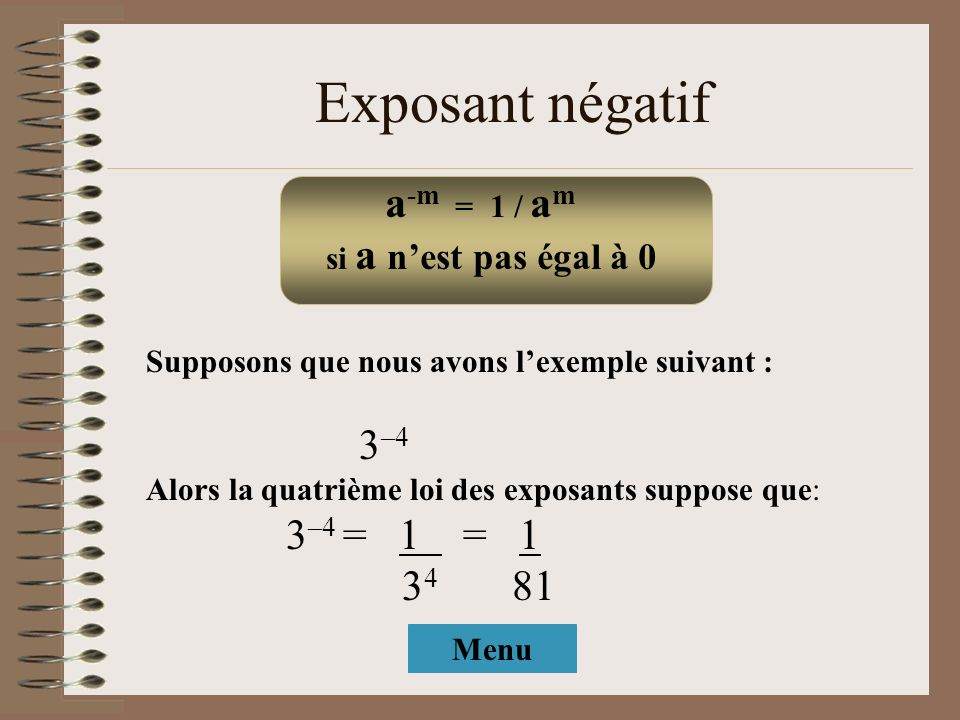 Exposant négatif a-m = 1 / am 3–4 34 81 3–4 = 1 = 1