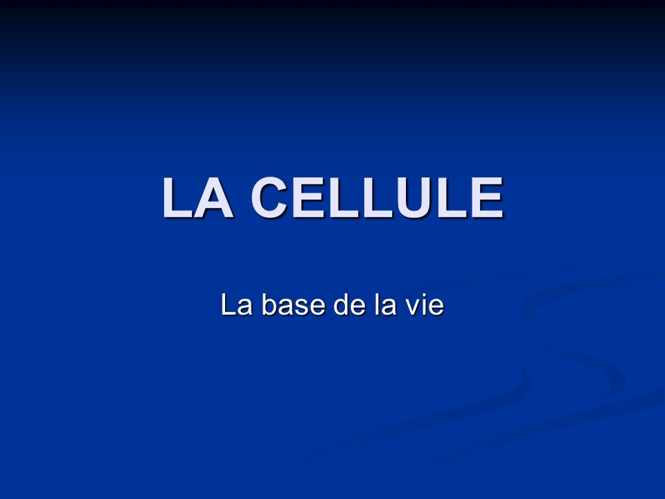 LA CELLULE La base de la vie