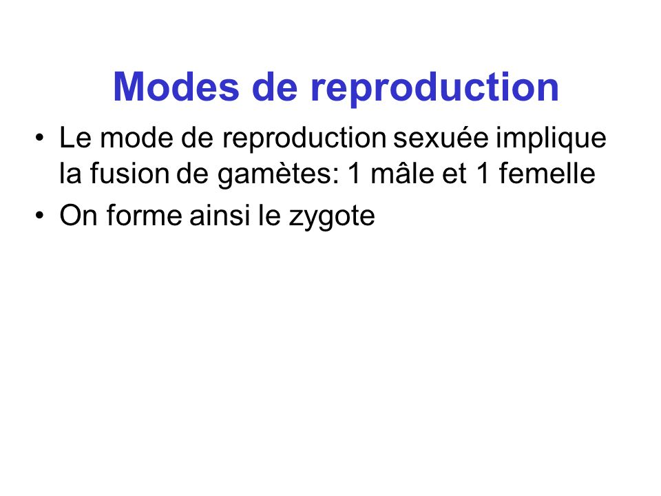 Modes de reproduction Le mode de reproduction sexuée implique la fusion de gamètes: 1 mâle et 1 femelle.