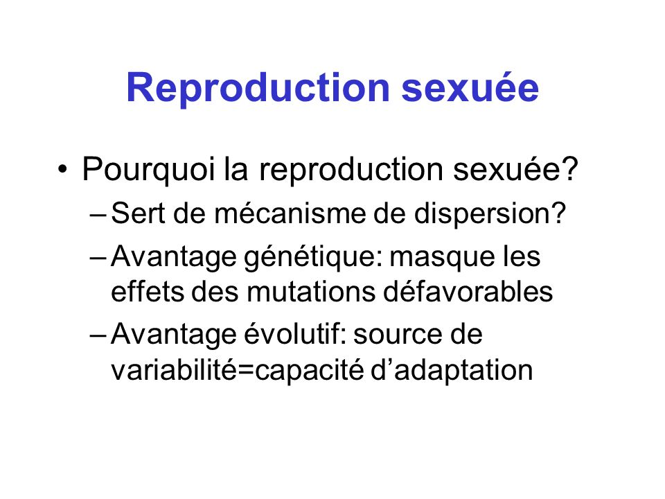 Reproduction sexuée Pourquoi la reproduction sexuée